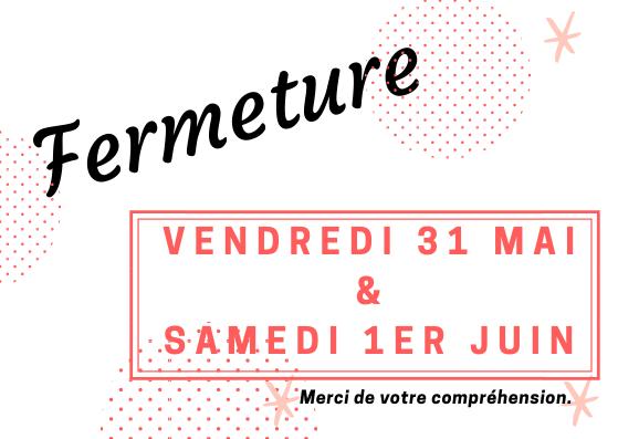 fermeture 30/05 et 1/06/2019